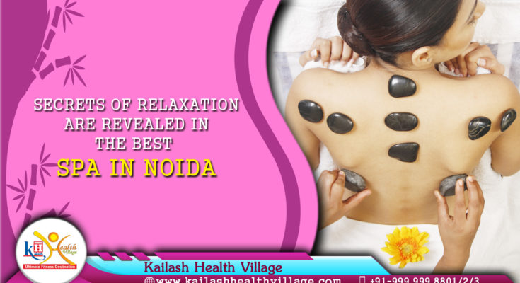Secrets of Relaxation are revealed in the best Spa in Noida
