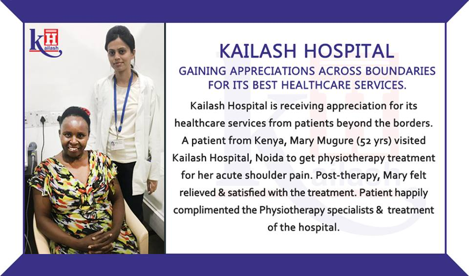 Kailash Hospital gaining appreciations across boundaries for its best Healthcare services.