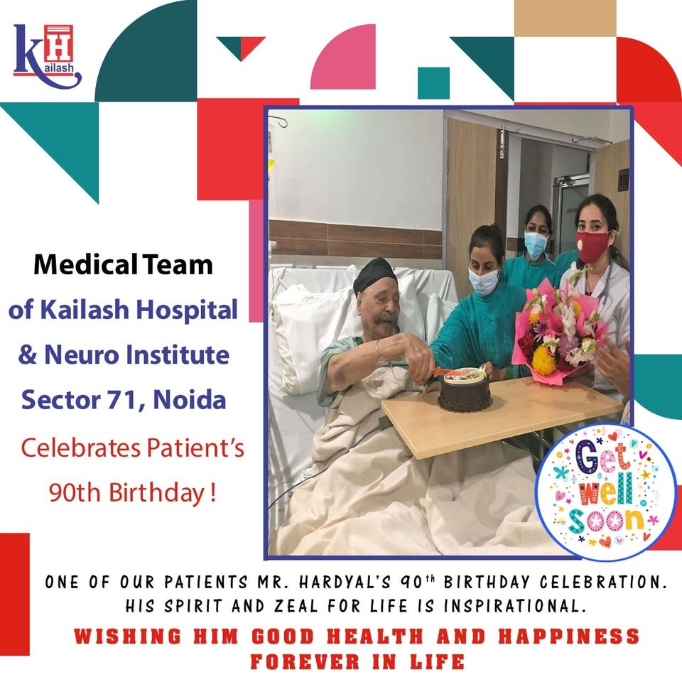 Team Kailash Hospital & Neuro Institute (Sec-71 Noida) celebrated & rejoiced the life cherishing moment of one of our patients Mr. Hardyal's 90th Birthday Celebration